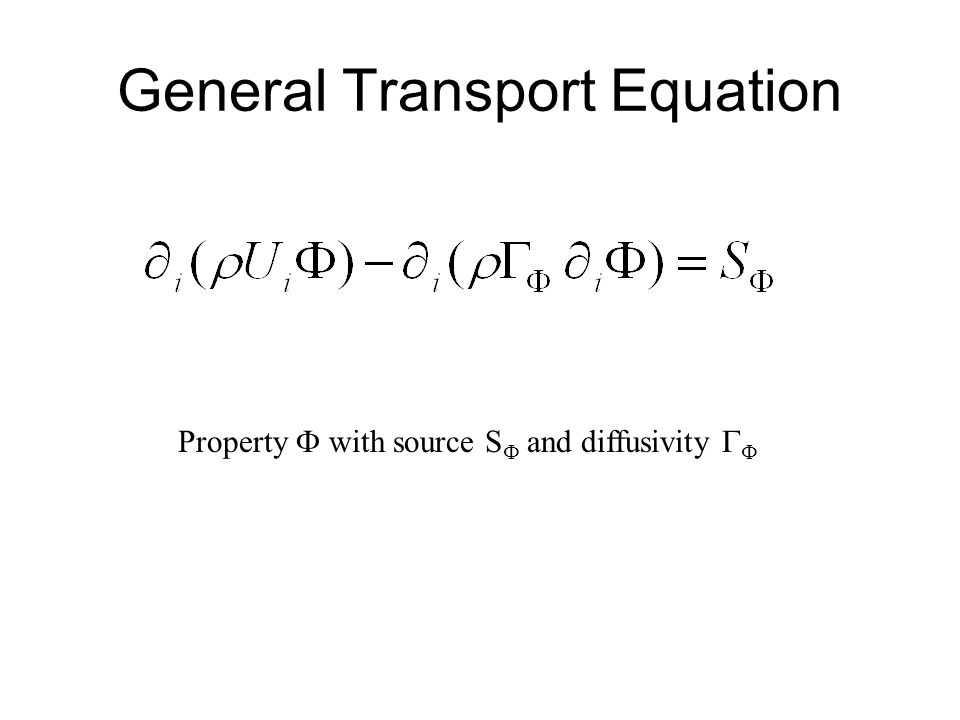 General Transport Equation Property with source S and diffusivity