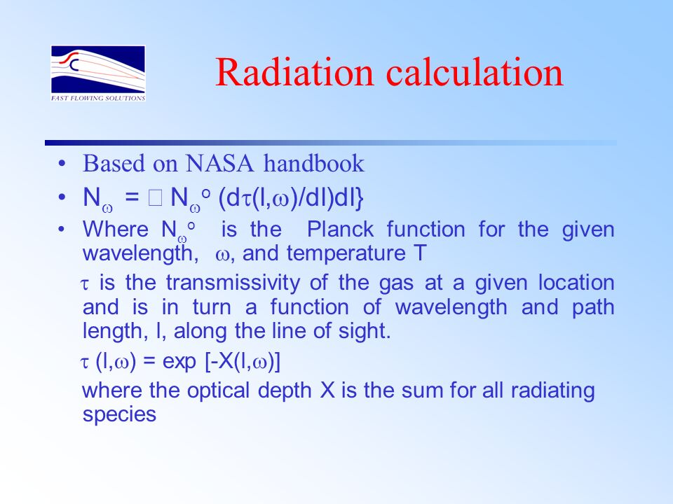 Radiation calculation Based on NASA handbook N = N o (d (l, )/dl)dl} Where N o is the Planck function for the given wavelength,, and temperature T is