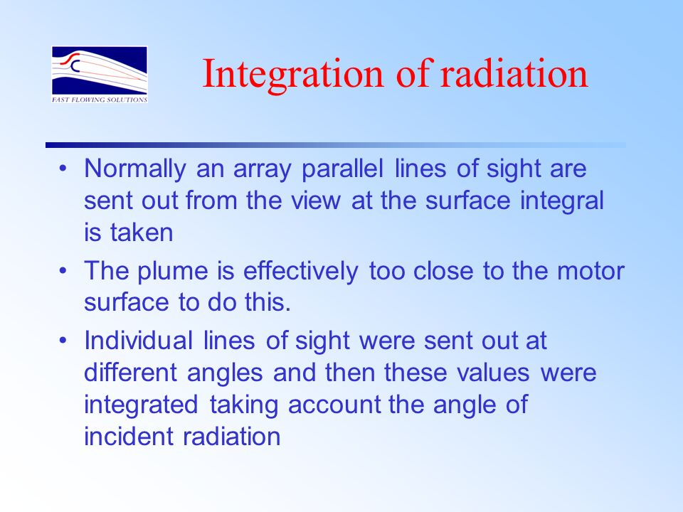 Integration of radiation Normally an array parallel lines of sight are sent out from the view at the surface integral is taken The plume is effectivel