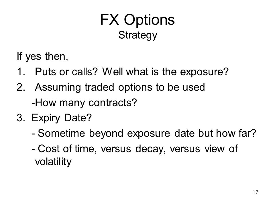 17 FX Options Strategy If yes then, 1.Puts or calls.
