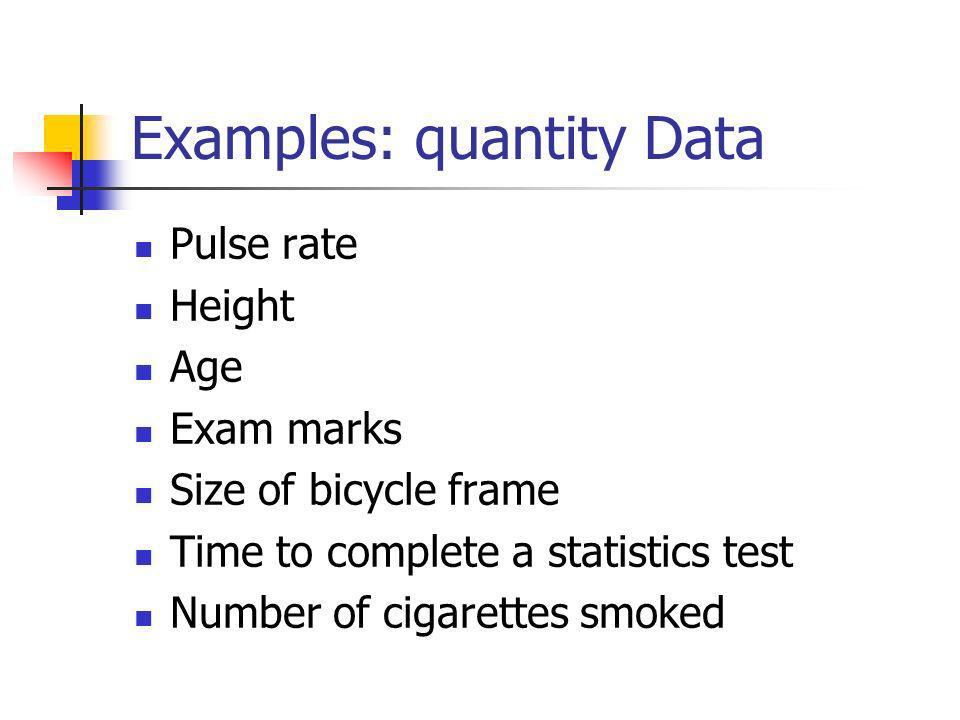 Quantity Data The objects being studied are measured based on some quantitative trait.