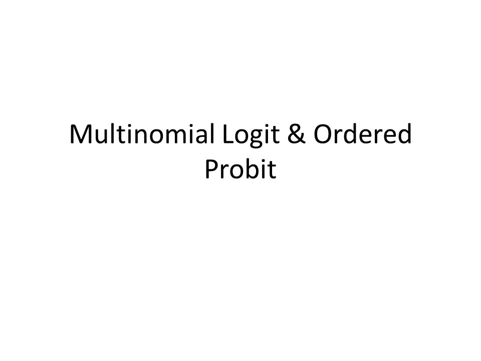 Multinomial Logit & Ordered Probit