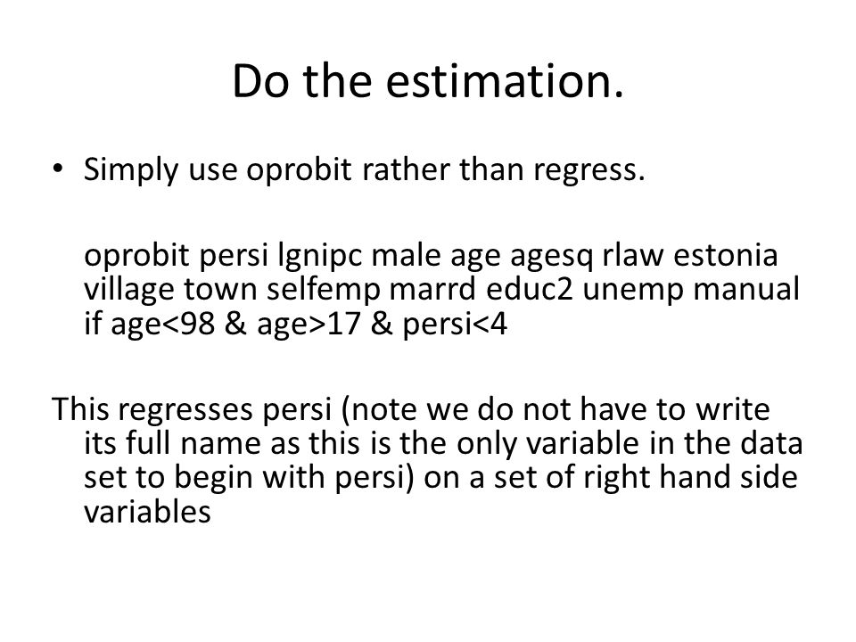 Do the estimation. Simply use oprobit rather than regress. oprobit persi lgnipc male age agesq rlaw estonia village town selfemp marrd educ2 unemp man
