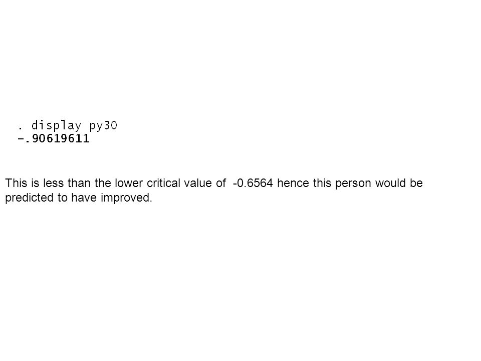 This is less than the lower critical value of -0.6564 hence this person would be predicted to have improved.