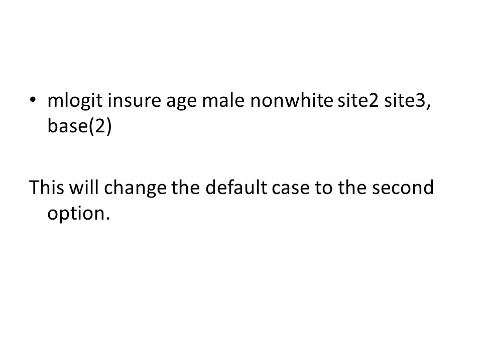 mlogit insure age male nonwhite site2 site3, base(2) This will change the default case to the second option.