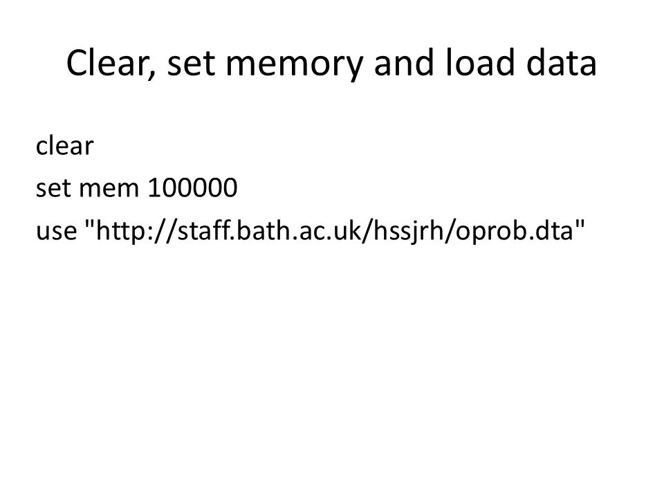 Clear, set memory and load data clear set mem 100000 use http://staff.bath.ac.uk/hssjrh/oprob.dta