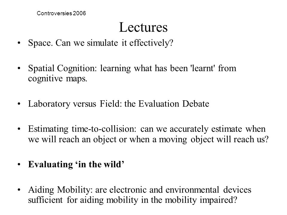 Controversies 2006 Lectures Space. Can we simulate it effectively.