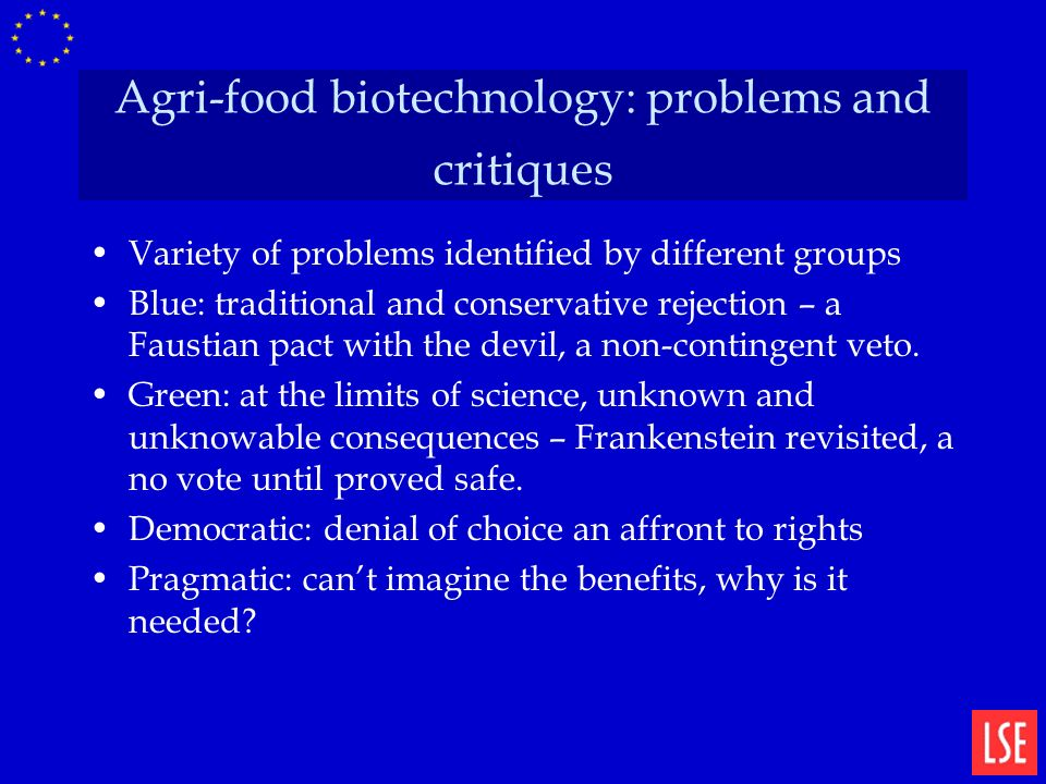 Agri-food biotechnology: problems and critiques Variety of problems identified by different groups Blue: traditional and conservative rejection – a Faustian pact with the devil, a non-contingent veto.
