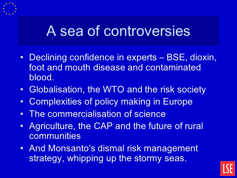 A sea of controversies Declining confidence in experts – BSE, dioxin, foot and mouth disease and contaminated blood.