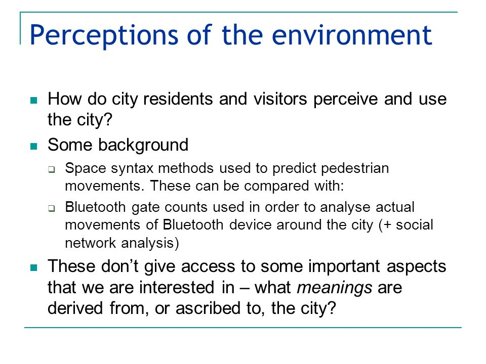 Perceptions of the environment How do city residents and visitors perceive and use the city.