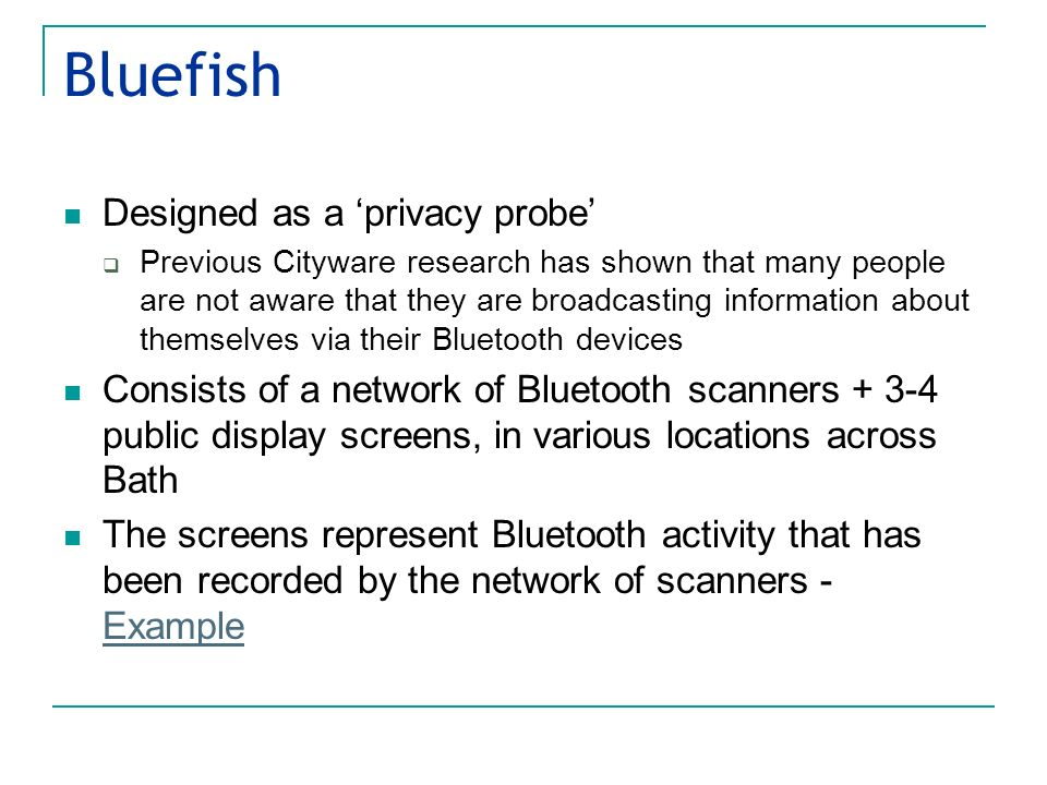 Bluefish Designed as a privacy probe Previous Cityware research has shown that many people are not aware that they are broadcasting information about