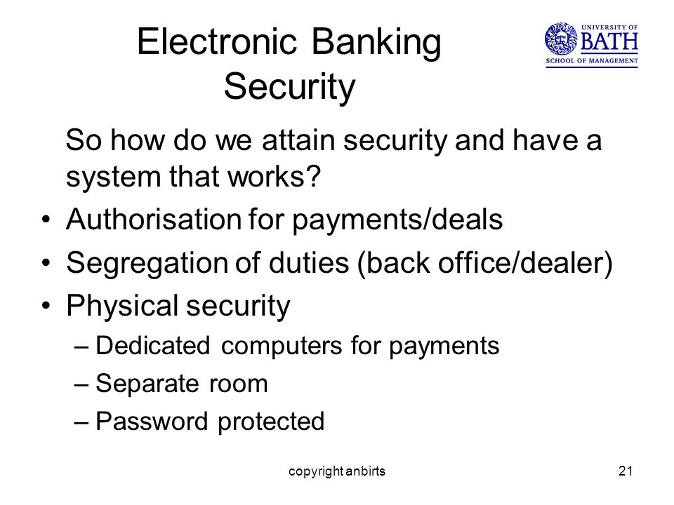 copyright anbirts21 Electronic Banking Security So how do we attain security and have a system that works.