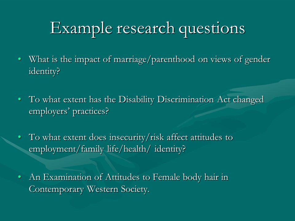 Example research questions What is the impact of marriage/parenthood on views of gender identity?What is the impact of marriage/parenthood on views of gender identity.
