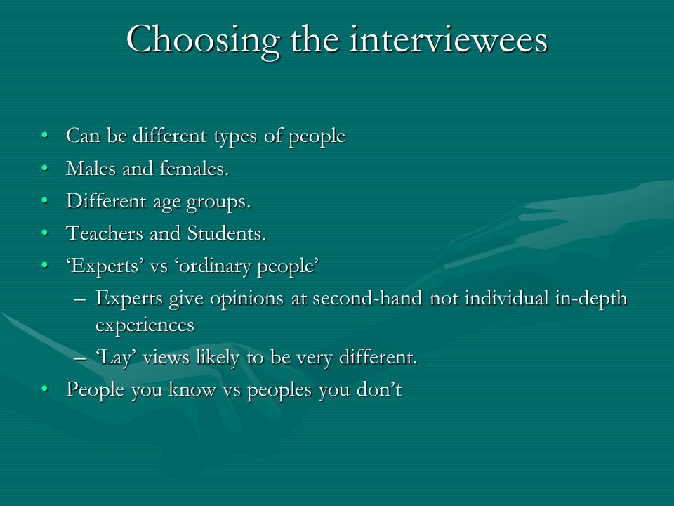 Choosing the interviewees Can be different types of peopleCan be different types of people Males and females.Males and females.