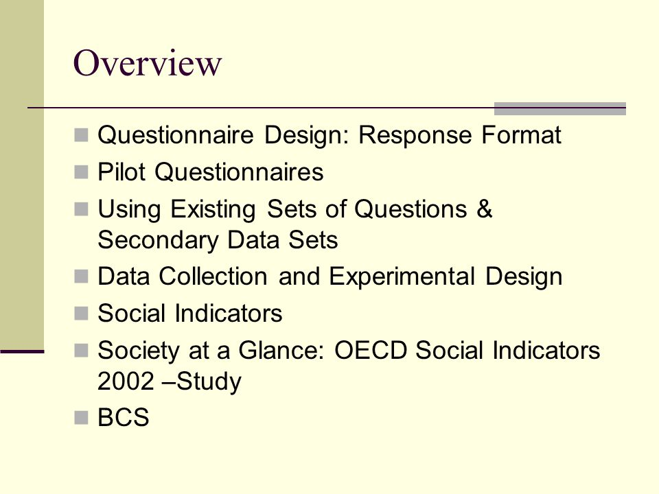 Overview Questionnaire Design: Response Format Pilot Questionnaires Using Existing Sets of Questions & Secondary Data Sets Data Collection and Experim