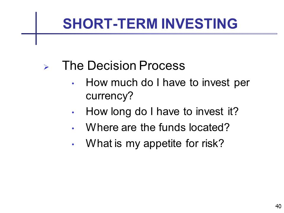 40 SHORT-TERM INVESTING The Decision Process How much do I have to invest per currency.