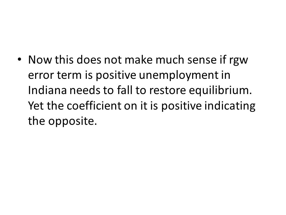 Now this does not make much sense if rgw error term is positive unemployment in Indiana needs to fall to restore equilibrium. Yet the coefficient on i