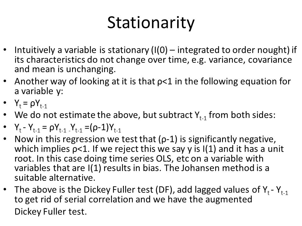 Stationarity Intuitively a variable is stationary (I(0) – integrated to order nought) if its characteristics do not change over time, e.g. variance, c