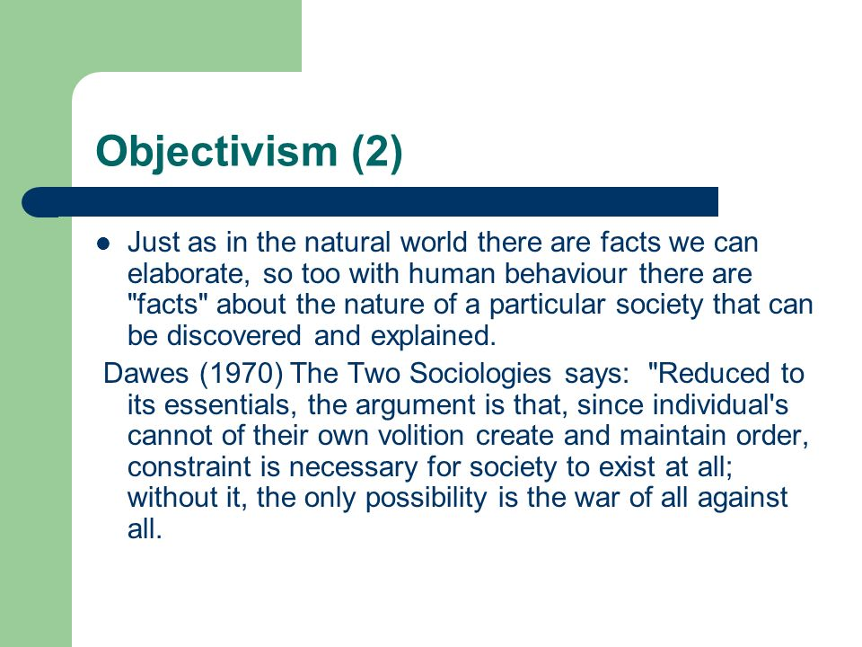 Objectivism (2) Just as in the natural world there are facts we can elaborate, so too with human behaviour there are