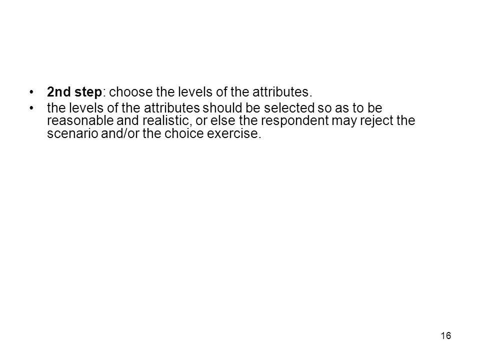 16 2nd step: choose the levels of the attributes.