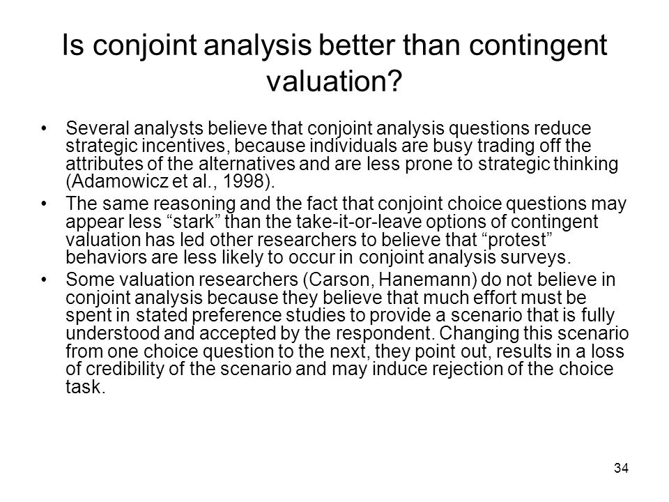 34 Is conjoint analysis better than contingent valuation.