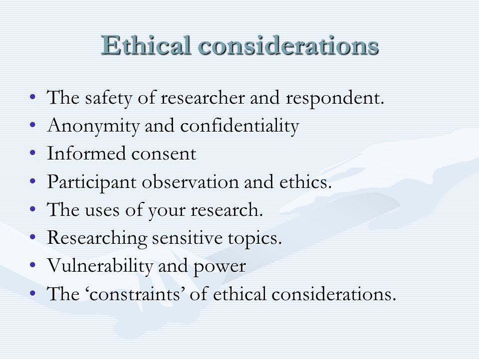 Ethical considerations The safety of researcher and respondent.The safety of researcher and respondent. Anonymity and confidentialityAnonymity and con