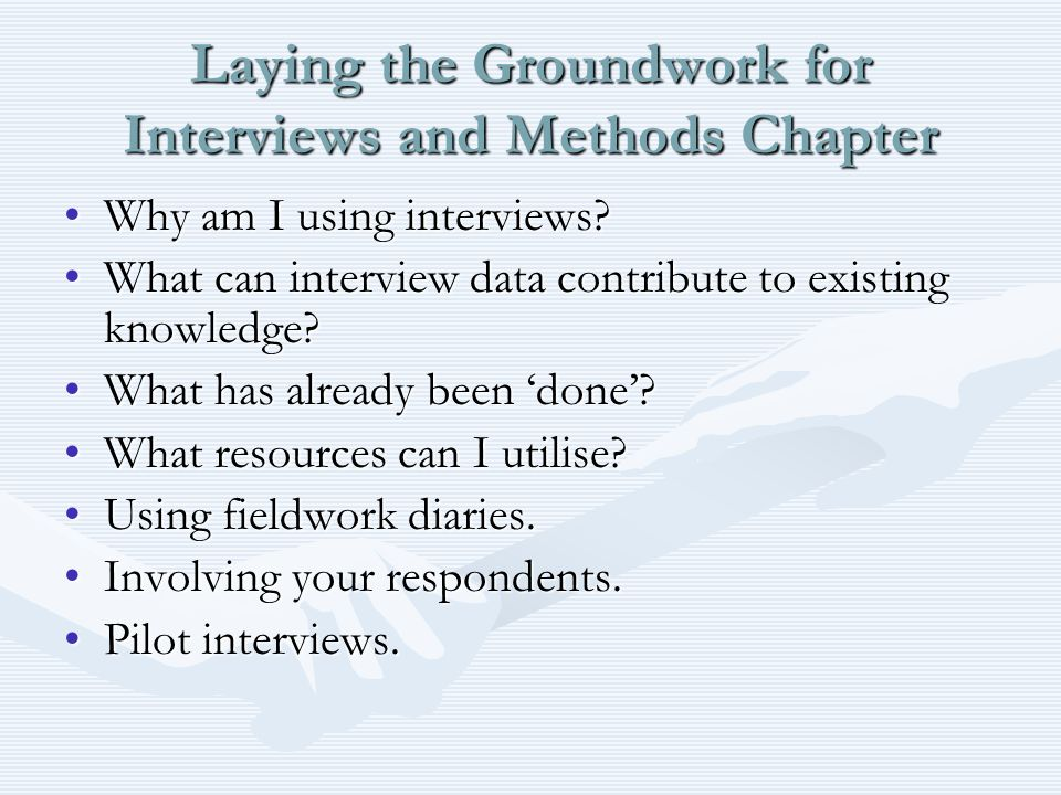 Laying the Groundwork for Interviews and Methods Chapter Why am I using interviews?Why am I using interviews? What can interview data contribute to ex