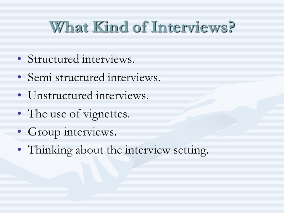 What Kind of Interviews. Structured interviews.Structured interviews.