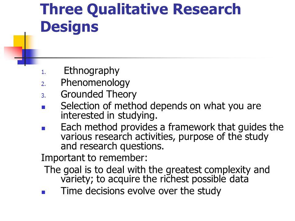 Three Qualitative Research Designs 1. Ethnography 2.
