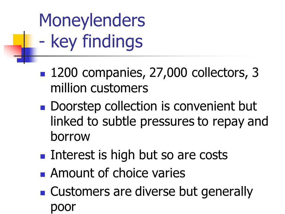 Key Findings 2 visit approximately 3 million customers every week to lend and collect repayments.