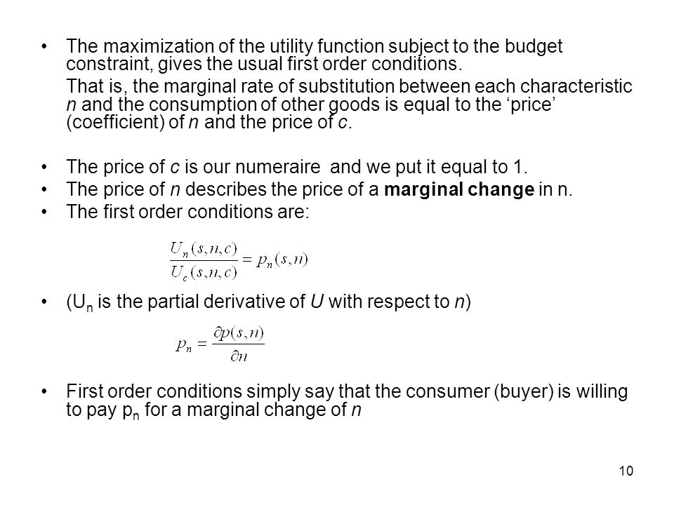 10 The maximization of the utility function subject to the budget constraint, gives the usual first order conditions. That is, the marginal rate of su