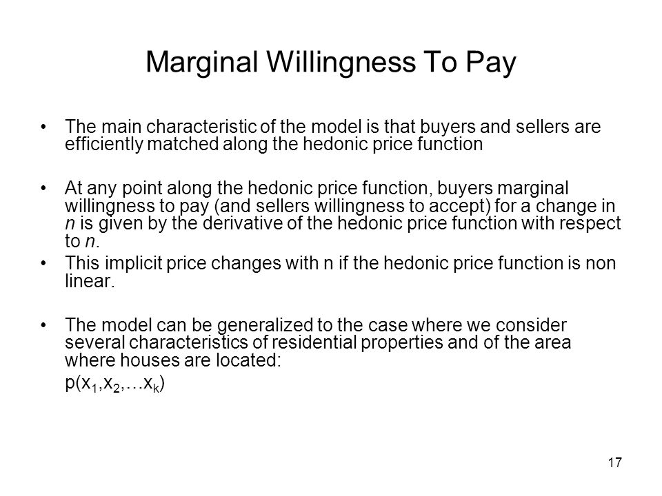 17 Marginal Willingness To Pay The main characteristic of the model is that buyers and sellers are efficiently matched along the hedonic price functio