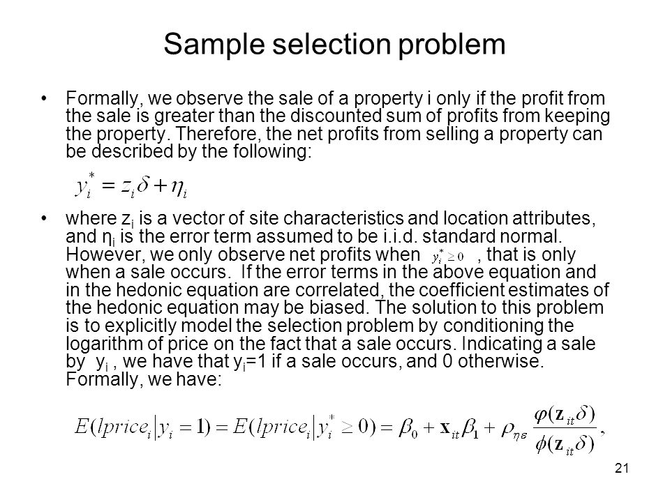 21 Sample selection problem Formally, we observe the sale of a property i only if the profit from the sale is greater than the discounted sum of profi