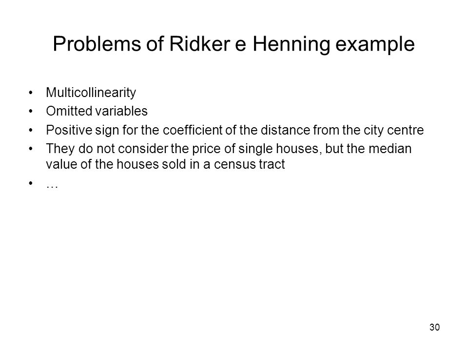 30 Problems of Ridker e Henning example Multicollinearity Omitted variables Positive sign for the coefficient of the distance from the city centre The