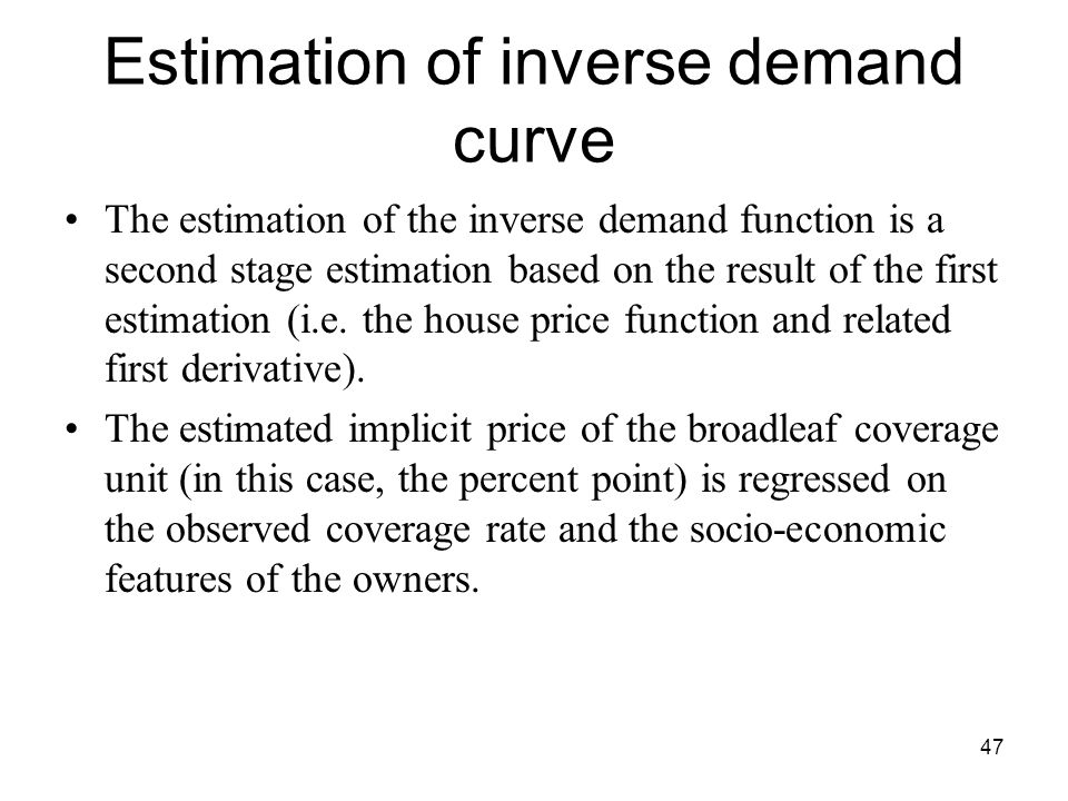 47 Estimation of inverse demand curve The estimation of the inverse demand function is a second stage estimation based on the result of the first esti