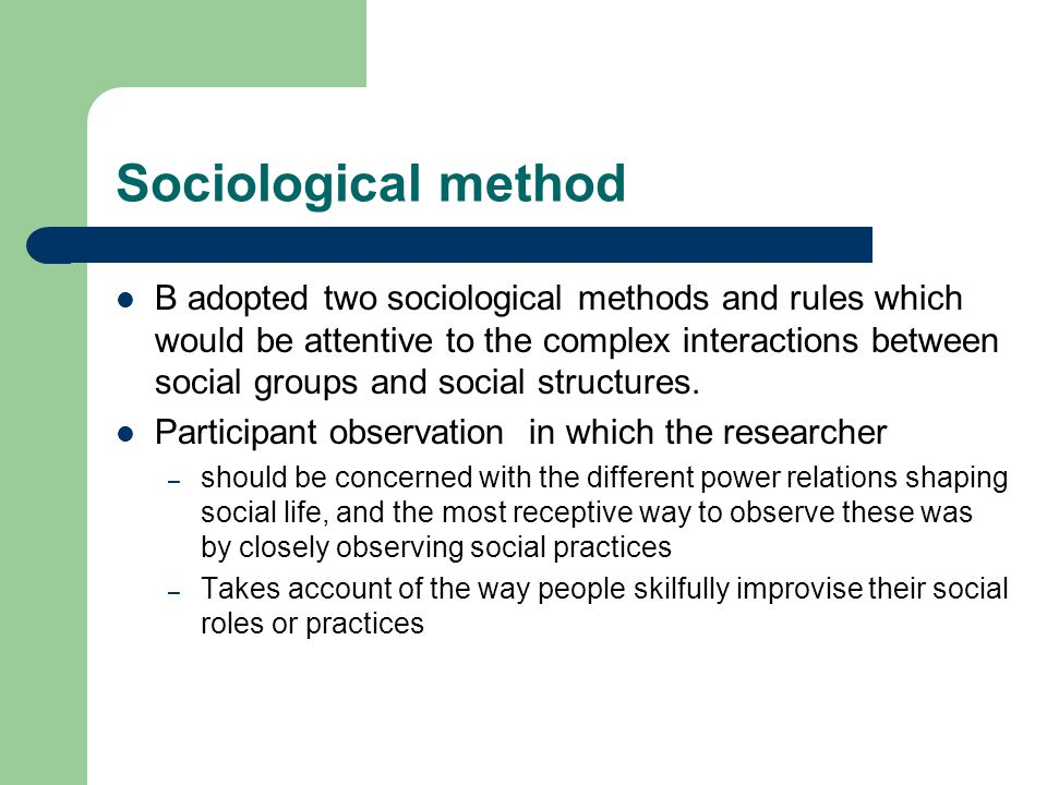 Sociological method B adopted two sociological methods and rules which would be attentive to the complex interactions between social groups and social