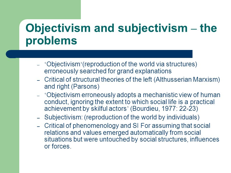 Objectivism and subjectivism – the problems – Objectivism (reproduction of the world via structures) erroneously searched for grand explanations – Cri