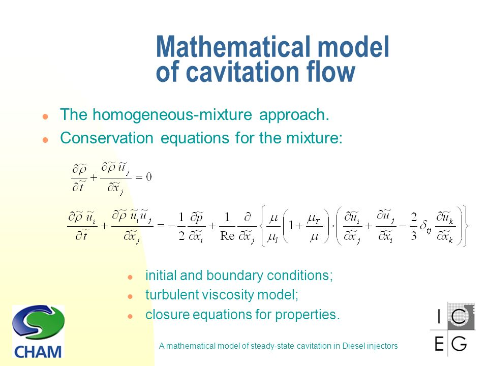 A mathematical model of steady-state cavitation in Diesel injectors Conclusions A homogeneous-mixture model of cavitation with a transport equation for the volume fraction of vapour has been developed An equation for the concentration of bubble nuclei has been derived based on the assumption about the hydrodynamic similarity of cavitation flows.