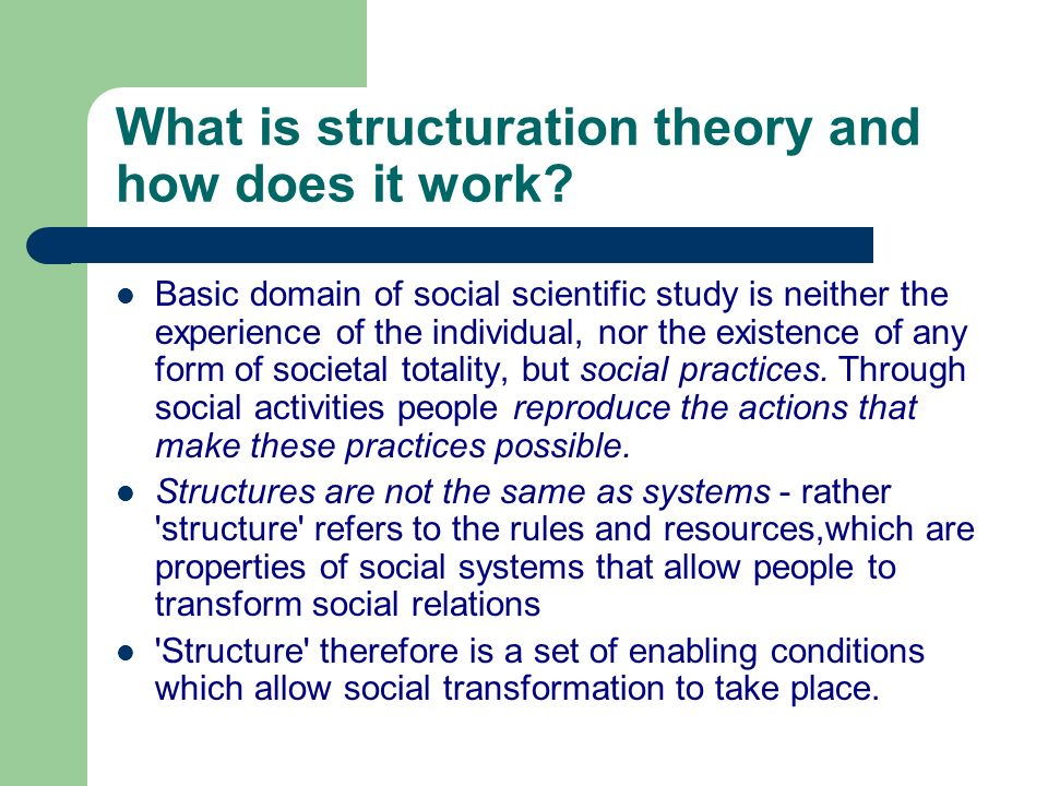 What is structuration theory and how does it work? Basic domain of social scientific study is neither the experience of the individual, nor the existe