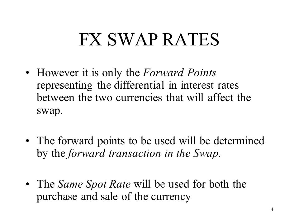 4 FX SWAP RATES However it is only the Forward Points representing the differential in interest rates between the two currencies that will affect the