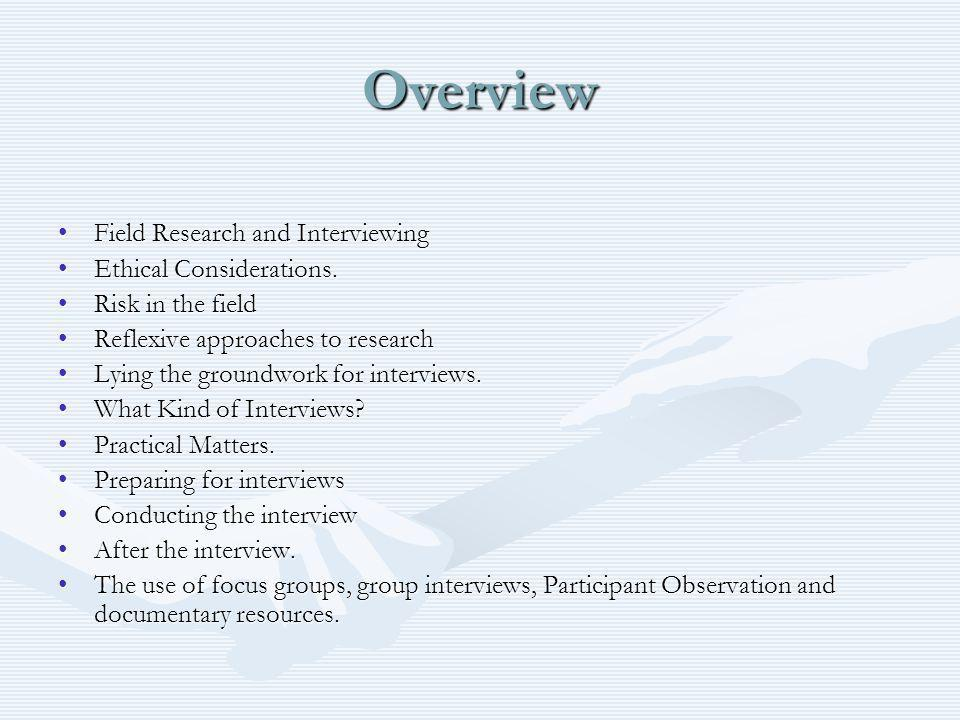Overview Field Research and InterviewingField Research and Interviewing Ethical Considerations.Ethical Considerations.