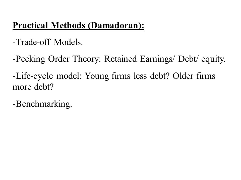 Practical Methods (Damadoran): -Trade-off Models.