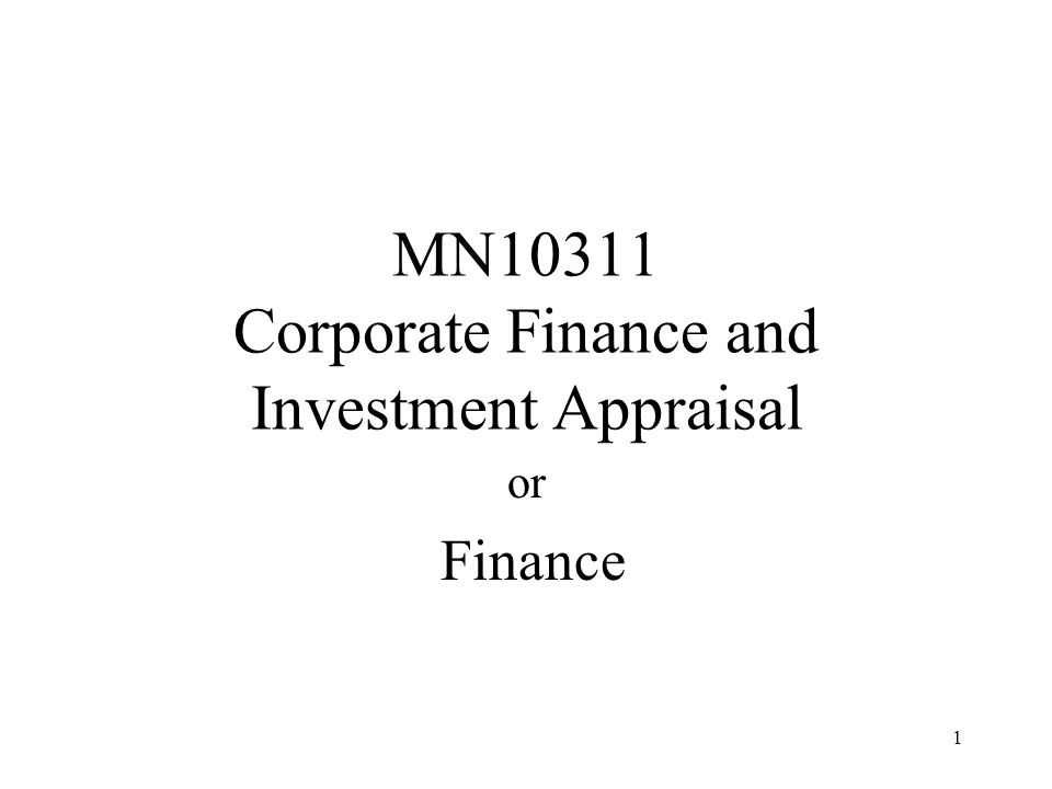 1 MN10311 Corporate Finance and Investment Appraisal or Finance