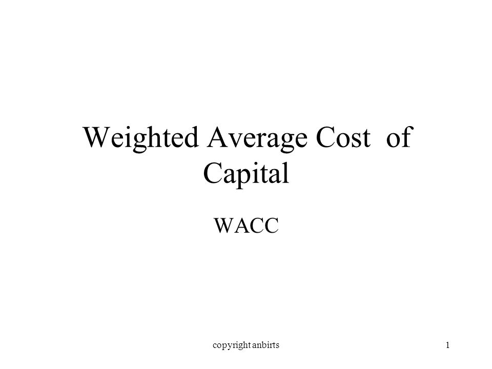 copyright anbirts1 Weighted Average Cost of Capital WACC