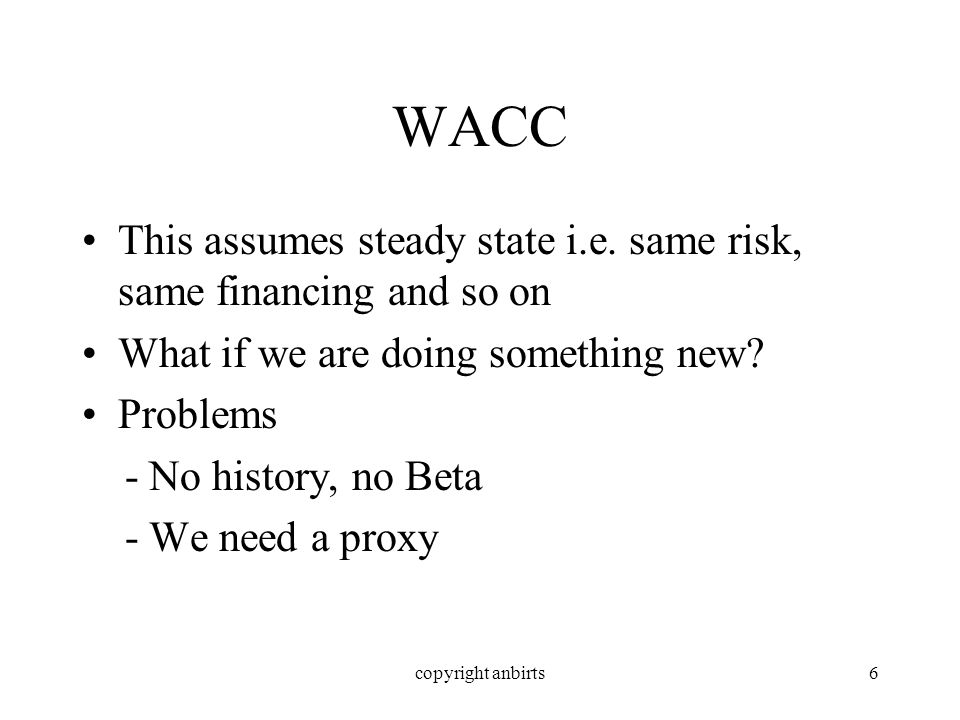 copyright anbirts6 WACC This assumes steady state i.e.