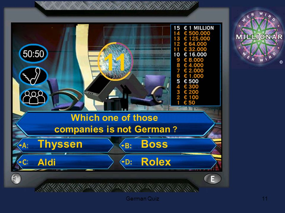 German Quiz11 Which one of those companies is not German Aldi Thyssen Boss Rolex