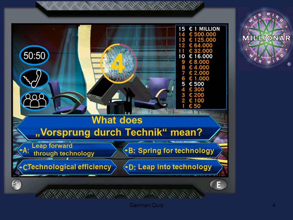 German Quiz4 4 What does Vorsprung durch Technik mean.