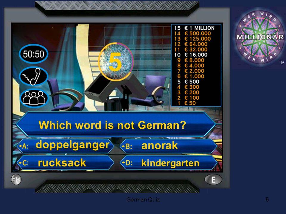 German Quiz5 5 Which word is not German rucksack doppelganger anorak kindergarten