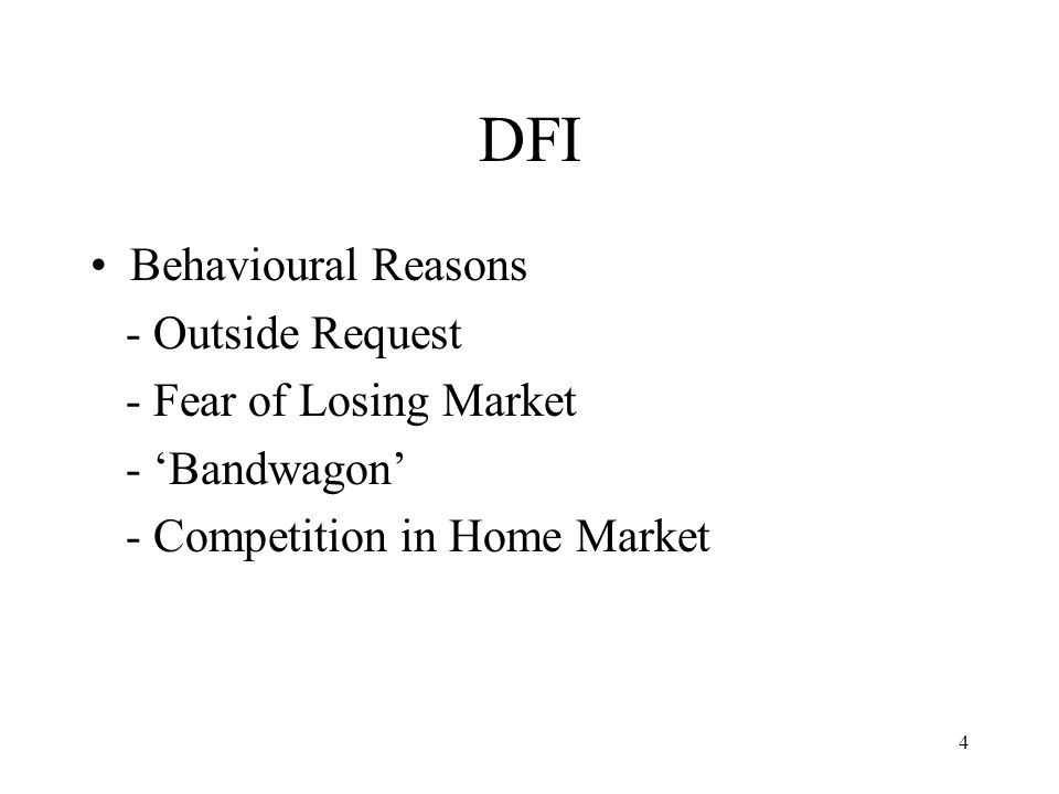 4 DFI Behavioural Reasons - Outside Request - Fear of Losing Market - Bandwagon - Competition in Home Market