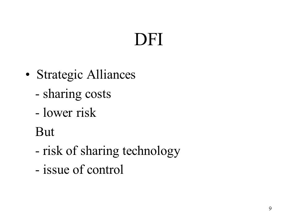 9 DFI Strategic Alliances - sharing costs - lower risk But - risk of sharing technology - issue of control